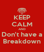 KEEP CALM AND Don't have a Breakdown - Personalised Poster A4 size