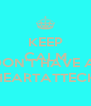 KEEP CALM AND DON'T HAVE A  HEARTATTECK - Personalised Poster A4 size