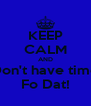 KEEP CALM AND Don't have time Fo Dat! - Personalised Poster A4 size