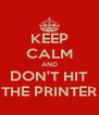 KEEP CALM AND DON'T HIT THE PRINTER - Personalised Poster A4 size