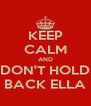 KEEP CALM AND DON'T HOLD BACK ELLA - Personalised Poster A4 size