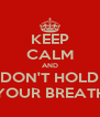 KEEP CALM AND DON'T HOLD YOUR BREATH - Personalised Poster A4 size