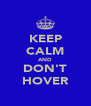 KEEP CALM AND DON'T HOVER - Personalised Poster A4 size