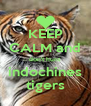 KEEP CALM and don't hunt indochines tigers - Personalised Poster A4 size