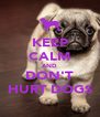 KEEP CALM AND DON'T HURT DOGS - Personalised Poster A4 size