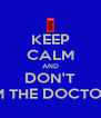 KEEP CALM AND DON'T I'M THE DOCTOR! - Personalised Poster A4 size