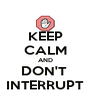KEEP CALM AND DON'T  INTERRUPT - Personalised Poster A4 size