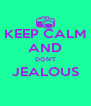 KEEP CALM AND DON'T JEALOUS  - Personalised Poster A4 size
