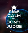 KEEP CALM AND DON'T  JUDGE - Personalised Poster A4 size