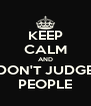 KEEP CALM AND DON'T JUDGE PEOPLE - Personalised Poster A4 size