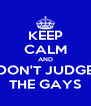 KEEP CALM AND DON'T JUDGE THE GAYS - Personalised Poster A4 size