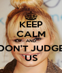 KEEP CALM AND DON'T JUDGE US - Personalised Poster A4 size