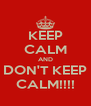 KEEP CALM AND DON'T KEEP CALM!!!! - Personalised Poster A4 size