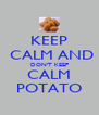 KEEP  CALM AND DON'T KEEP CALM POTATO - Personalised Poster A4 size