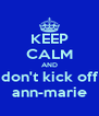 KEEP CALM AND don't kick off ann-marie - Personalised Poster A4 size