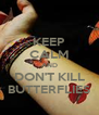 KEEP CALM AND DON'T KILL BUTTERFLIES - Personalised Poster A4 size