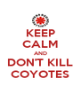 KEEP CALM AND DON'T KILL COYOTES - Personalised Poster A4 size