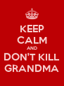 KEEP CALM AND DON'T KILL GRANDMA - Personalised Poster A4 size