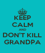 KEEP CALM AND DON'T KILL GRANDPA - Personalised Poster A4 size
