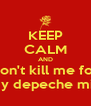 KEEP CALM AND don't kill me for my depeche mix - Personalised Poster A4 size