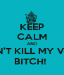 KEEP CALM AND DON'T KILL MY VIBE,  BITCH!  - Personalised Poster A4 size