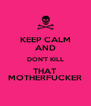 KEEP CALM AND DON'T KILL THAT MOTHERFUCKER - Personalised Poster A4 size