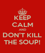 KEEP CALM AND DON'T KILL THE SOUP! - Personalised Poster A4 size