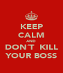 KEEP CALM AND DON´T  KILL YOUR BOSS - Personalised Poster A4 size