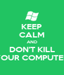KEEP CALM AND DON'T KILL YOUR COMPUTER - Personalised Poster A4 size