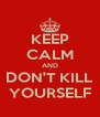 KEEP CALM AND DON'T KILL YOURSELF - Personalised Poster A4 size