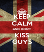 KEEP CALM AND DON'T KISS GUYS - Personalised Poster A4 size