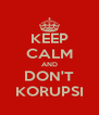 KEEP CALM AND DON'T KORUPSI - Personalised Poster A4 size
