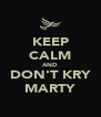 KEEP CALM AND DON'T KRY MARTY - Personalised Poster A4 size