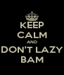 KEEP CALM AND DON'T LAZY BAM - Personalised Poster A4 size