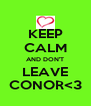 KEEP CALM AND DON'T LEAVE CONOR<3 - Personalised Poster A4 size