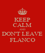 KEEP CALM AND DON'T LEAVE FLANCO - Personalised Poster A4 size