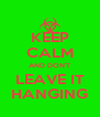 KEEP CALM AND DON'T LEAVE IT HANGING - Personalised Poster A4 size