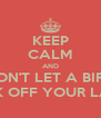 KEEP CALM AND DON'T LET A BIRD PECK OFF YOUR LABIA - Personalised Poster A4 size