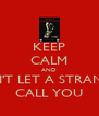 KEEP CALM AND DON'T LET A STRANGER CALL YOU - Personalised Poster A4 size