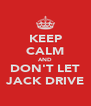 KEEP CALM AND DON'T LET JACK DRIVE - Personalised Poster A4 size