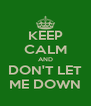 KEEP CALM AND DON'T LET ME DOWN - Personalised Poster A4 size