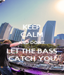 KEEP CALM AND DON'T LET THE BASS CATCH YOU - Personalised Poster A4 size