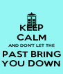KEEP CALM AND DON'T LET THE PAST BRING YOU DOWN - Personalised Poster A4 size