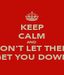 KEEP CALM AND DON'T LET THEM GET YOU DOWN - Personalised Poster A4 size