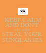 KEEP CALM AND DON'T  LET THEM STEAL YOUR  SUNGLASSES  - Personalised Poster A4 size