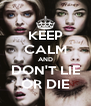 KEEP CALM AND DON'T LIE OR DIE - Personalised Poster A4 size