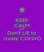 KEEP CALM AND Don't LIE to  create CONVO - Personalised Poster A4 size