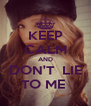 KEEP CALM AND DON'T  LIE TO ME  - Personalised Poster A4 size
