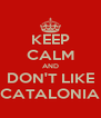 KEEP CALM AND DON'T LIKE CATALONIA - Personalised Poster A4 size