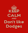 KEEP CALM AND Don't like Dodges - Personalised Poster A4 size